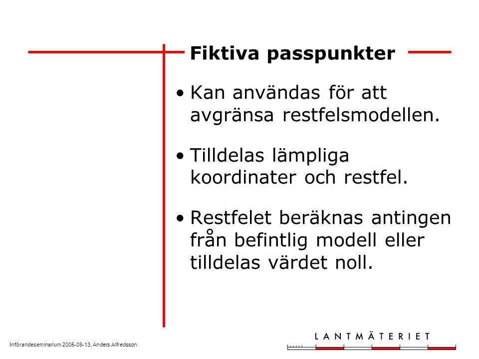 Införandeseminarium 2005-09-13, Anders Alfredsson Fiktiva passpunkter Kan användas för att avgränsa restfelsmodellen. Tilldelas lämpliga koordinater o