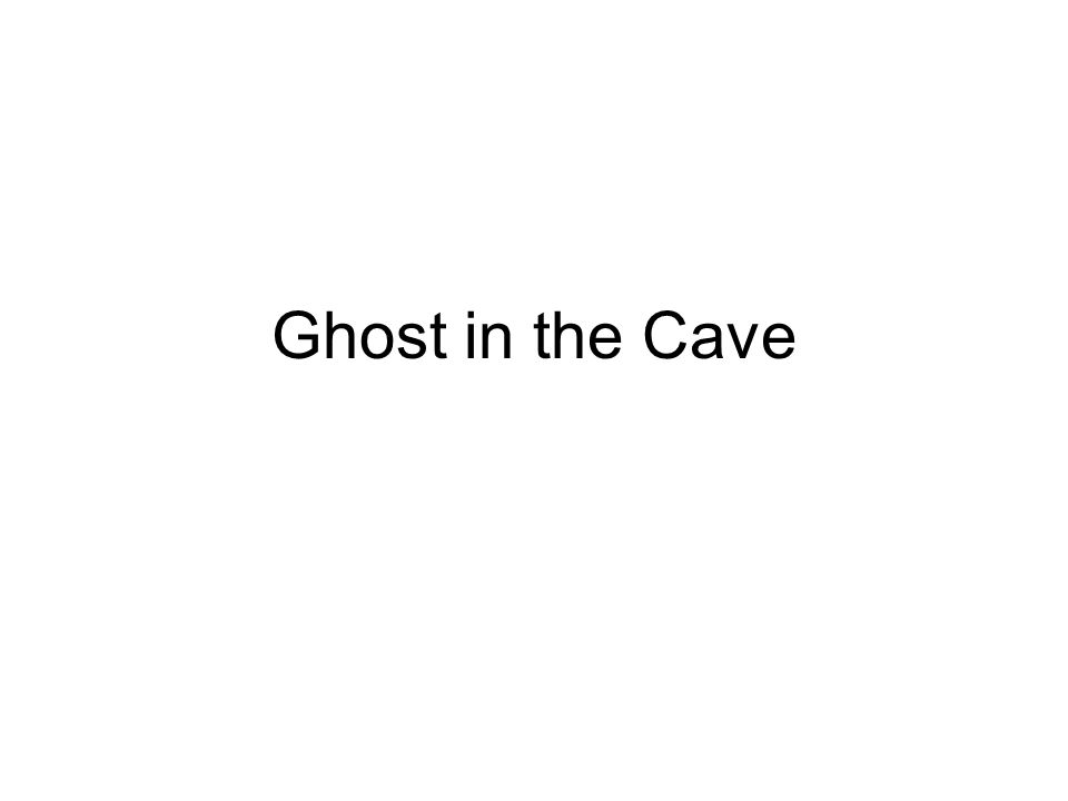 Ghost in the Cave