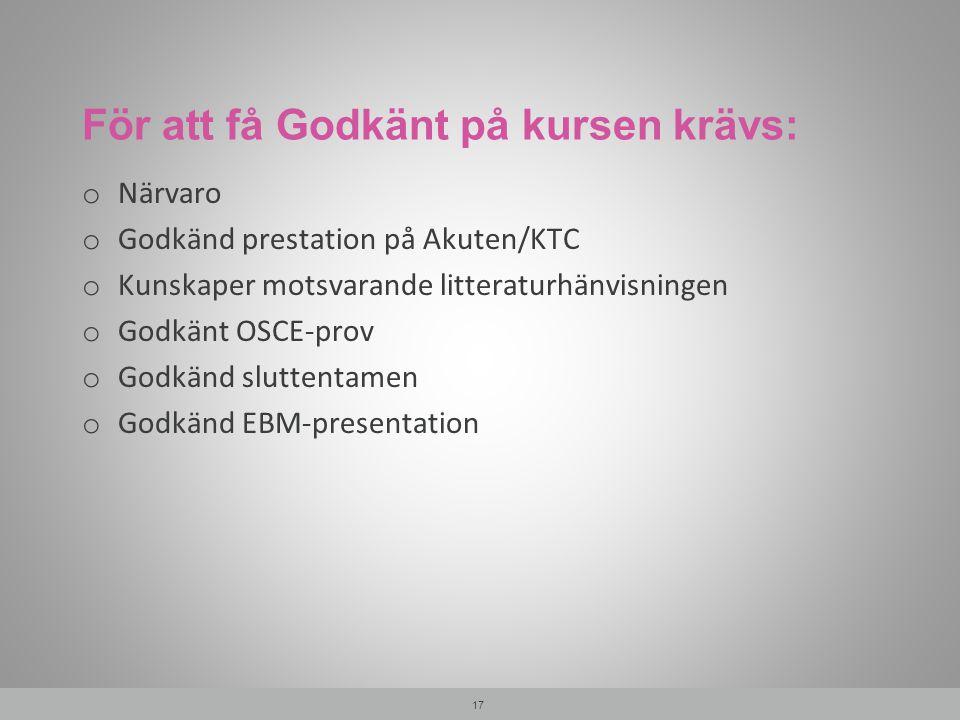 För att få Godkänt på kursen krävs: o Närvaro o Godkänd prestation på Akuten/KTC o Kunskaper motsvarande litteraturhänvisningen o Godkänt OSCE-prov o