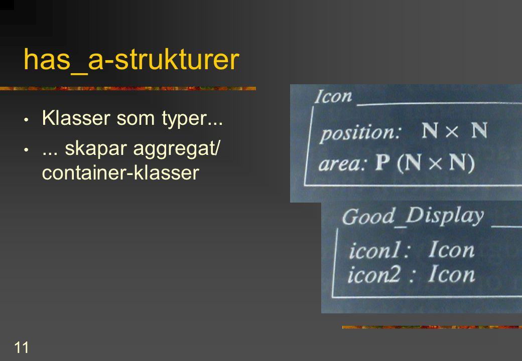 11 has_a-strukturer Klasser som typer...... skapar aggregat/ container-klasser