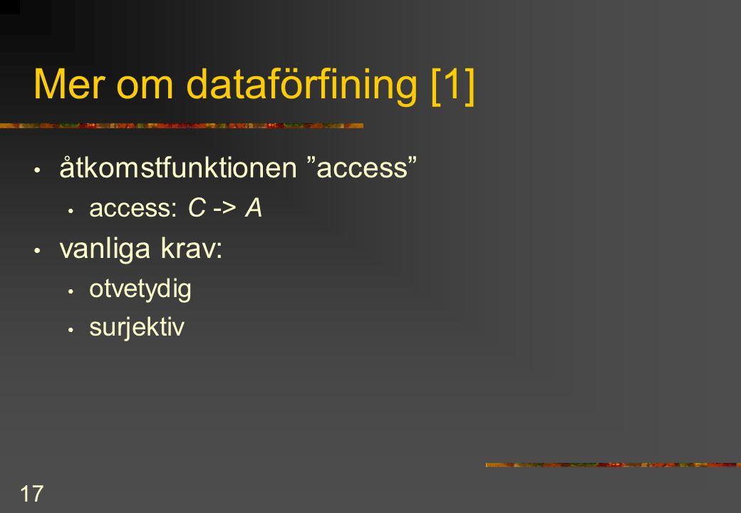 17 Mer om dataförfining [1] åtkomstfunktionen access access: C -> A vanliga krav: otvetydig surjektiv