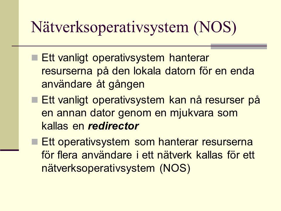 Nätverksoperativsystem (NOS) Ett vanligt operativsystem hanterar resurserna på den lokala datorn för en enda användare åt gången Ett vanligt operativsystem kan nå resurser på en annan dator genom en mjukvara som kallas en redirector Ett operativsystem som hanterar resurserna för flera användare i ett nätverk kallas för ett nätverksoperativsystem (NOS)