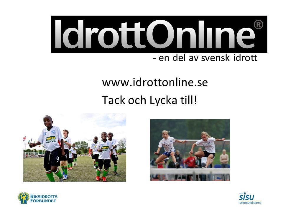 www.idrottonline.se Tack och Lycka till! - en del av svensk idrott