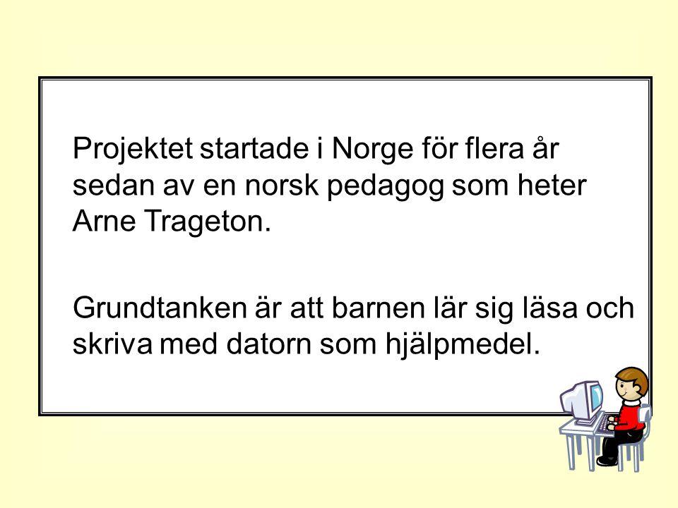 Projektet startade i Norge för flera år sedan av en norsk pedagog som heter Arne Trageton.