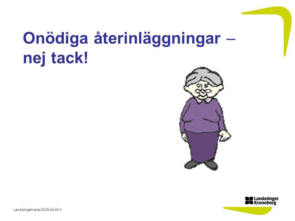 Landstinget kansli 2015-04-03 /1 Onödiga återinläggningar – nej tack!