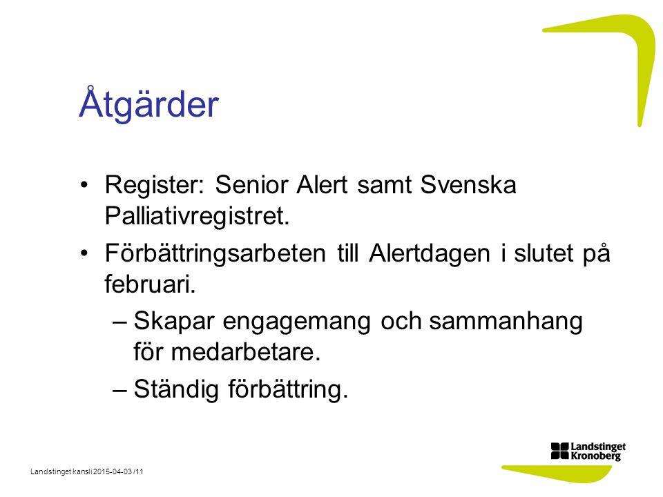 Landstinget kansli 2015-04-03 /11 Åtgärder Register: Senior Alert samt Svenska Palliativregistret.