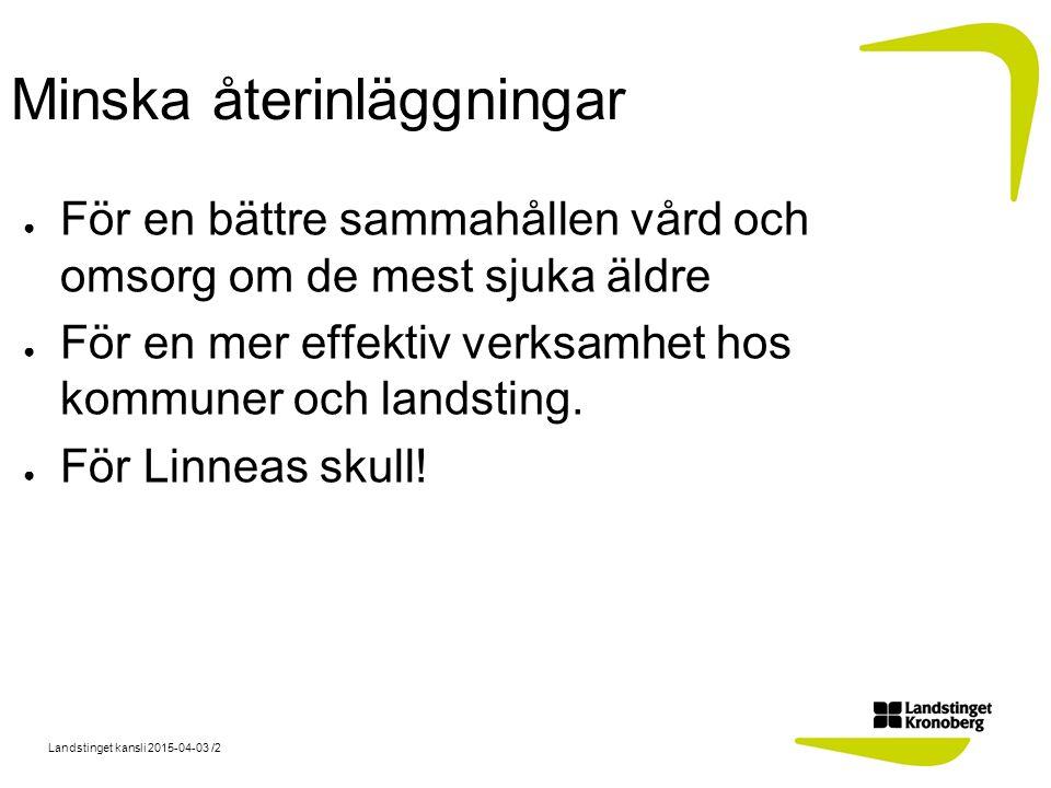 Landstinget kansli 2015-04-03 /2 Minska återinläggningar ● För en bättre sammahållen vård och omsorg om de mest sjuka äldre ● För en mer effektiv verksamhet hos kommuner och landsting.