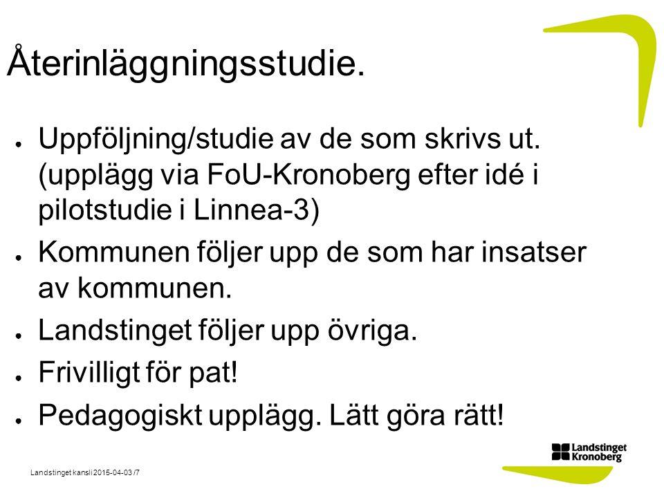 Landstinget kansli 2015-04-03 /7 Återinläggningsstudie.