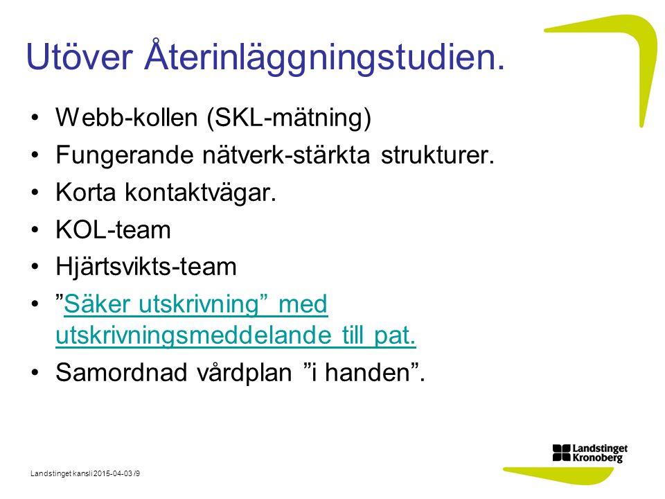 Landstinget kansli 2015-04-03 /9 Utöver Återinläggningstudien.