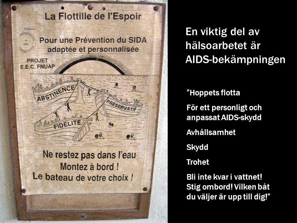 En viktig del av hälsoarbetet är AIDS-bekämpningen Hoppets flotta För ett personligt och anpassat AIDS-skydd Avhållsamhet Skydd Trohet Bli inte kvar i vattnet.