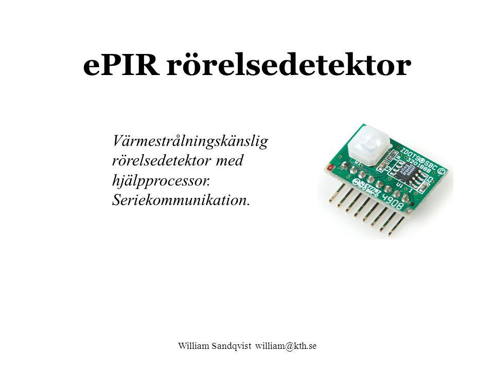 William Sandqvist william@kth.se ePIR rörelsedetektor Värmestrålningskänslig rörelsedetektor med hjälpprocessor.