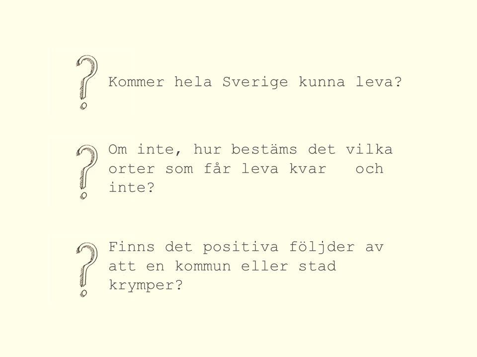 Kommer hela Sverige kunna leva. Finns det positiva följder av att en kommun eller stad krymper.