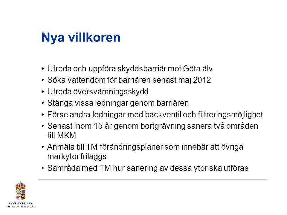 Nya villkoren Utreda och uppföra skyddsbarriär mot Göta älv Söka vattendom för barriären senast maj 2012 Utreda översvämningsskydd Stänga vissa lednin