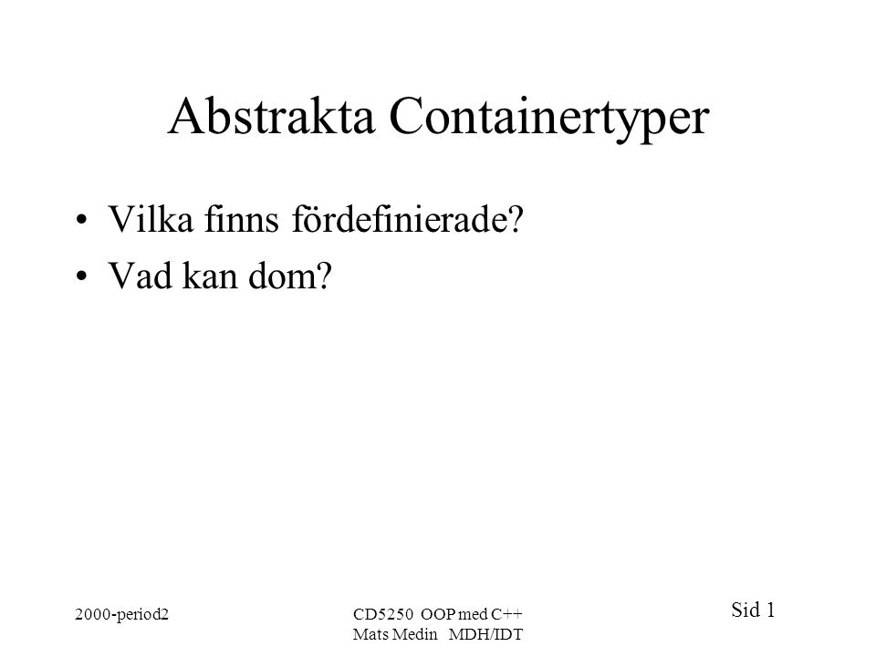 Sid 1 2000-period2CD5250 OOP med C++ Mats Medin MDH/IDT Abstrakta Containertyper Vilka finns fördefinierade? Vad kan dom?