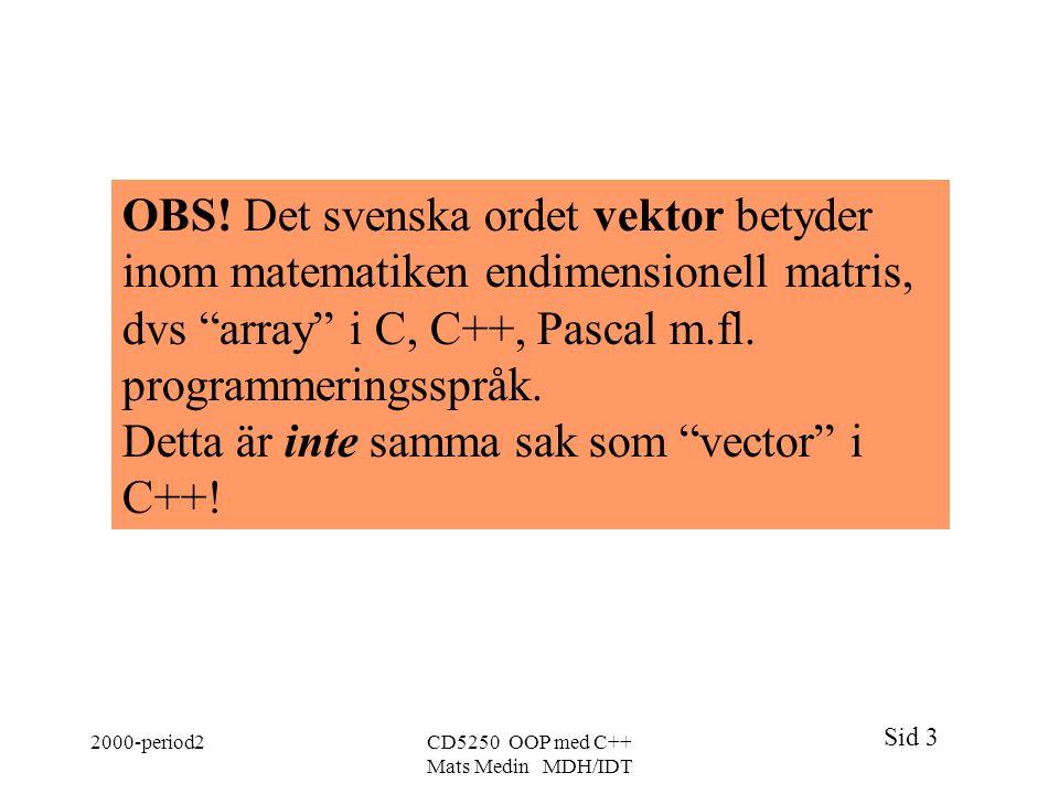 """Sid 3 2000-period2CD5250 OOP med C++ Mats Medin MDH/IDT OBS! Det svenska ordet vektor betyder inom matematiken endimensionell matris, dvs """"array"""" i C,"""