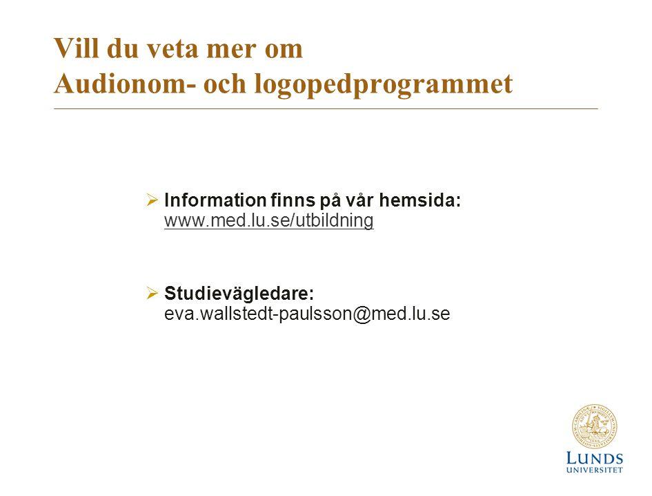 Vill du veta mer om Audionom- och logopedprogrammet  Information finns på vår hemsida: www.med.lu.se/utbildning www.med.lu.se/utbildning  Studievägledare: eva.wallstedt-paulsson@med.lu.se