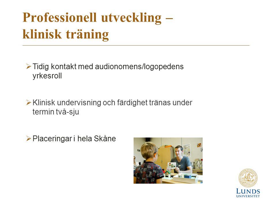 Professionell utveckling – klinisk träning  Tidig kontakt med audionomens/logopedens yrkesroll  Klinisk undervisning och färdighet tränas under termin två-sju  Placeringar i hela Skåne