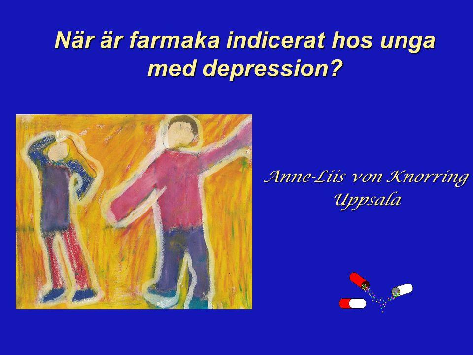 När är farmaka indicerat hos unga med depression Anne-Liis von Knorring Uppsala