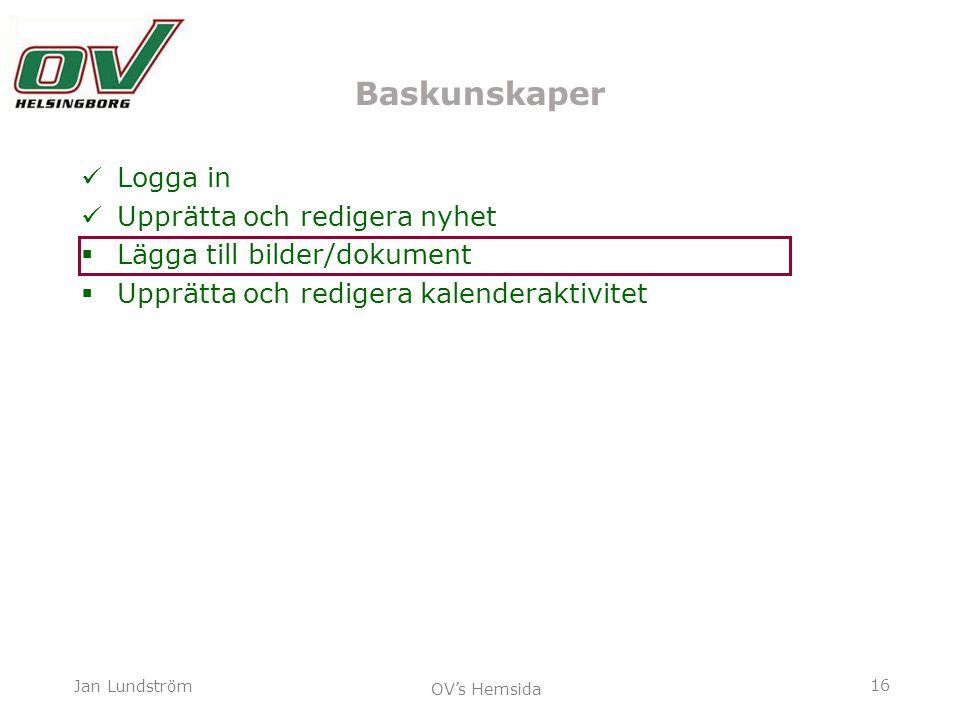 16 Jan Lundström OV's Hemsida Baskunskaper Logga in Upprätta och redigera nyhet  Lägga till bilder/dokument  Upprätta och redigera kalenderaktivitet