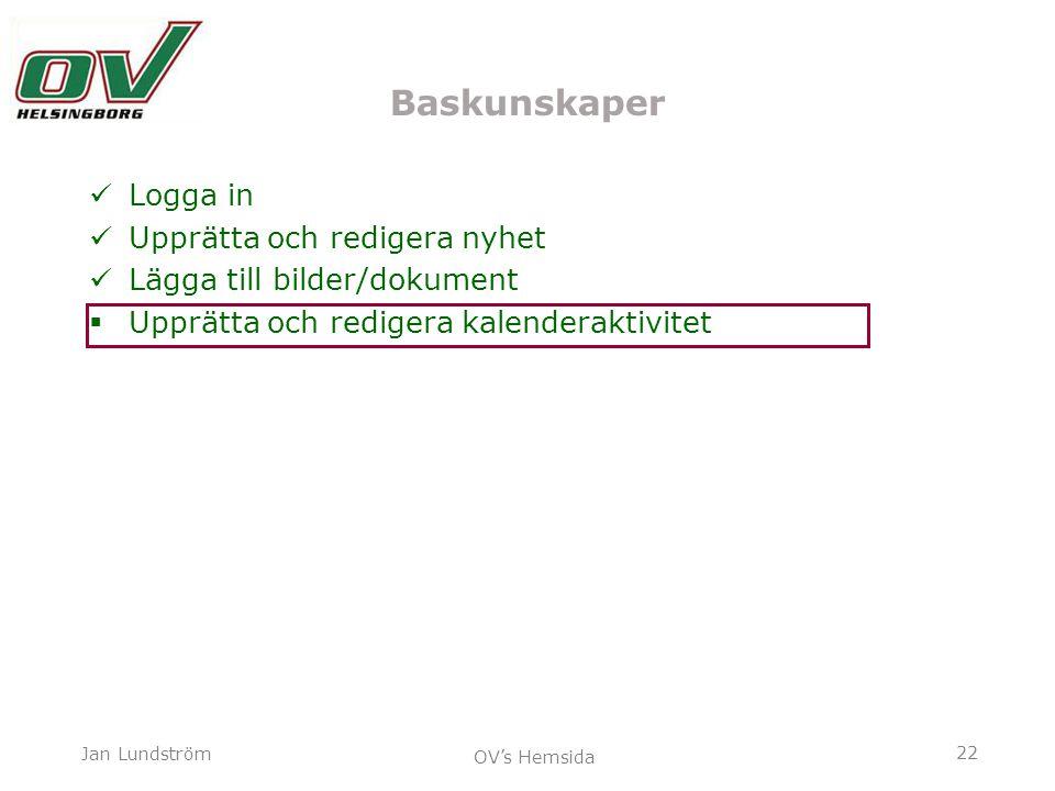 22 Jan Lundström OV's Hemsida Baskunskaper Logga in Upprätta och redigera nyhet Lägga till bilder/dokument  Upprätta och redigera kalenderaktivitet