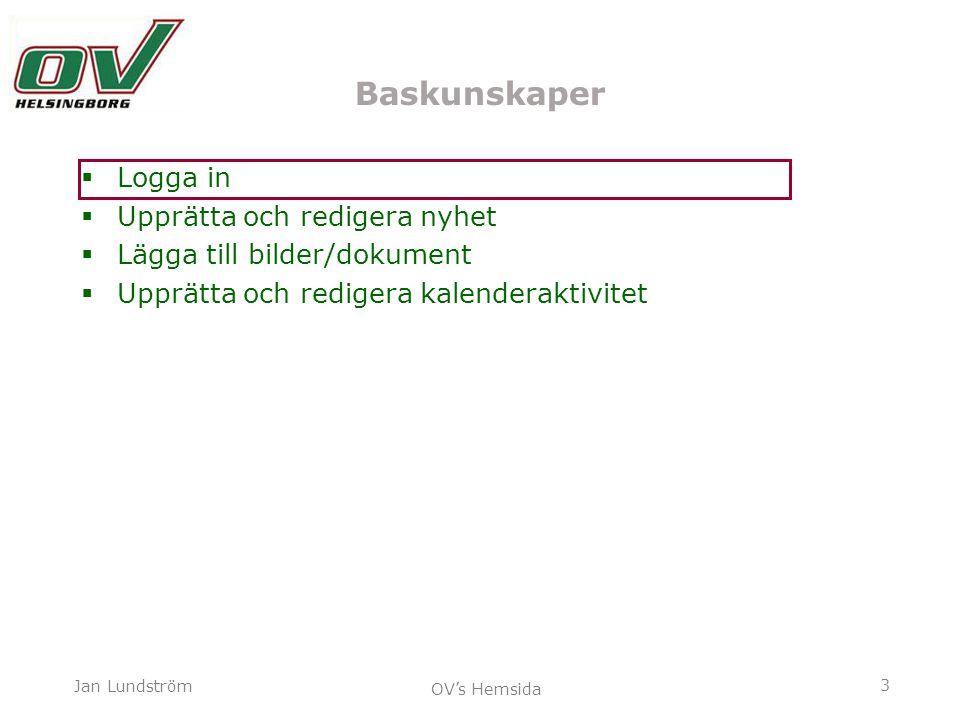 3 Jan Lundström OV's Hemsida Baskunskaper  Logga in  Upprätta och redigera nyhet  Lägga till bilder/dokument  Upprätta och redigera kalenderaktivi