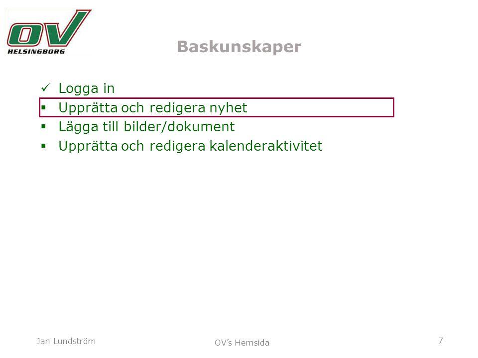 7 Jan Lundström OV's Hemsida Baskunskaper Logga in  Upprätta och redigera nyhet  Lägga till bilder/dokument  Upprätta och redigera kalenderaktivite