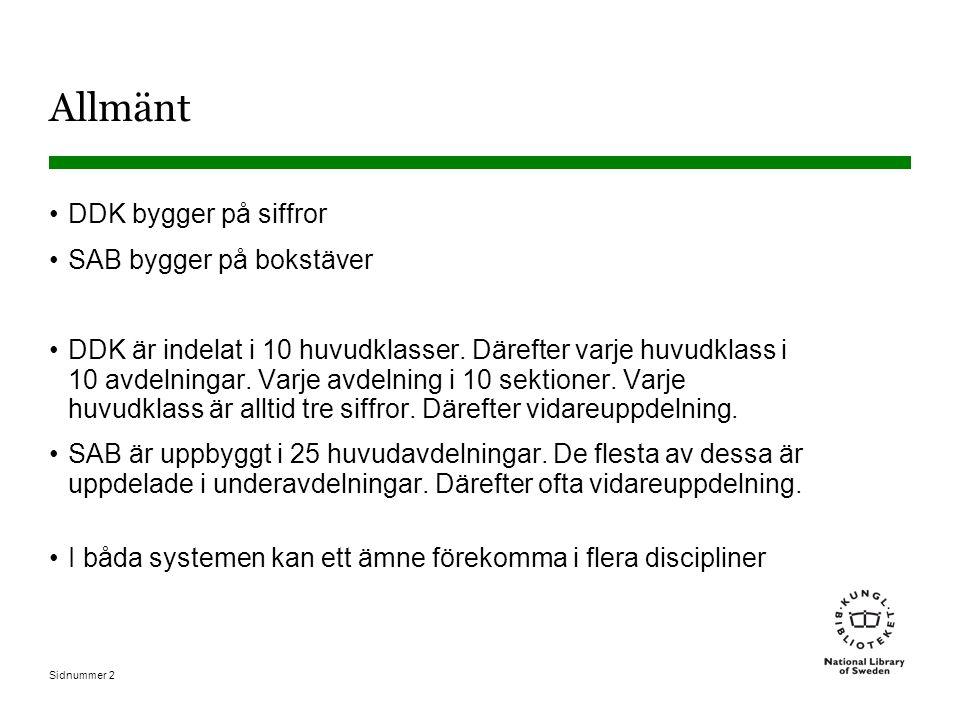 Sidnummer 2 Allmänt DDK bygger på siffror SAB bygger på bokstäver DDK är indelat i 10 huvudklasser.