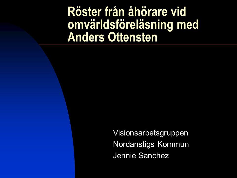 Röster från åhörare vid omvärldsföreläsning med Anders Ottensten Visionsarbetsgruppen Nordanstigs Kommun Jennie Sanchez
