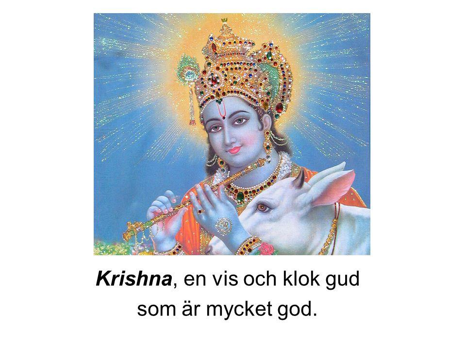 Krishna, en vis och klok gud som är mycket god.