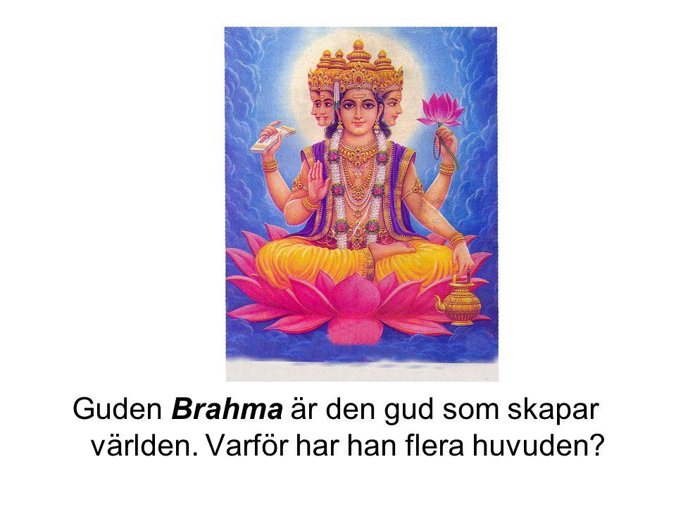 Guden Brahma är den gud som skapar världen. Varför har han flera huvuden?