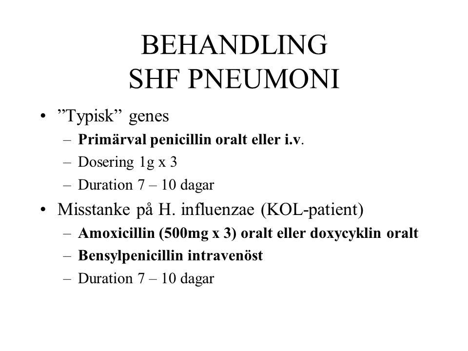 "BEHANDLING SHF PNEUMONI ""Typisk"" genes –Primärval penicillin oralt eller i.v. –Dosering 1g x 3 –Duration 7 – 10 dagar Misstanke på H. influenzae (KOL-"