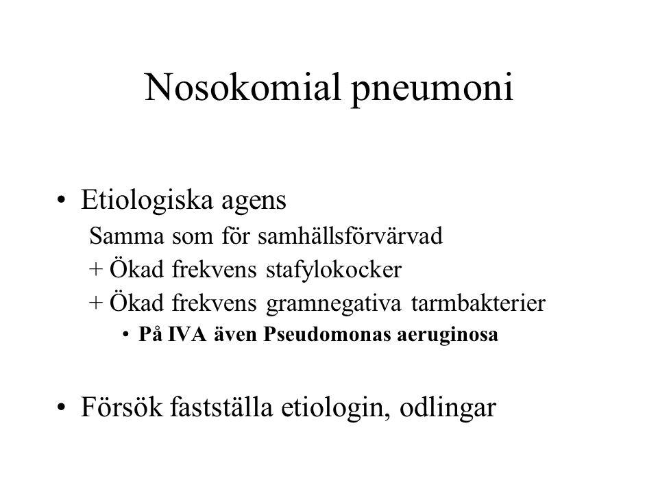 Nosokomial pneumoni Etiologiska agens Samma som för samhällsförvärvad + Ökad frekvens stafylokocker + Ökad frekvens gramnegativa tarmbakterier På IVA även Pseudomonas aeruginosa Försök fastställa etiologin, odlingar
