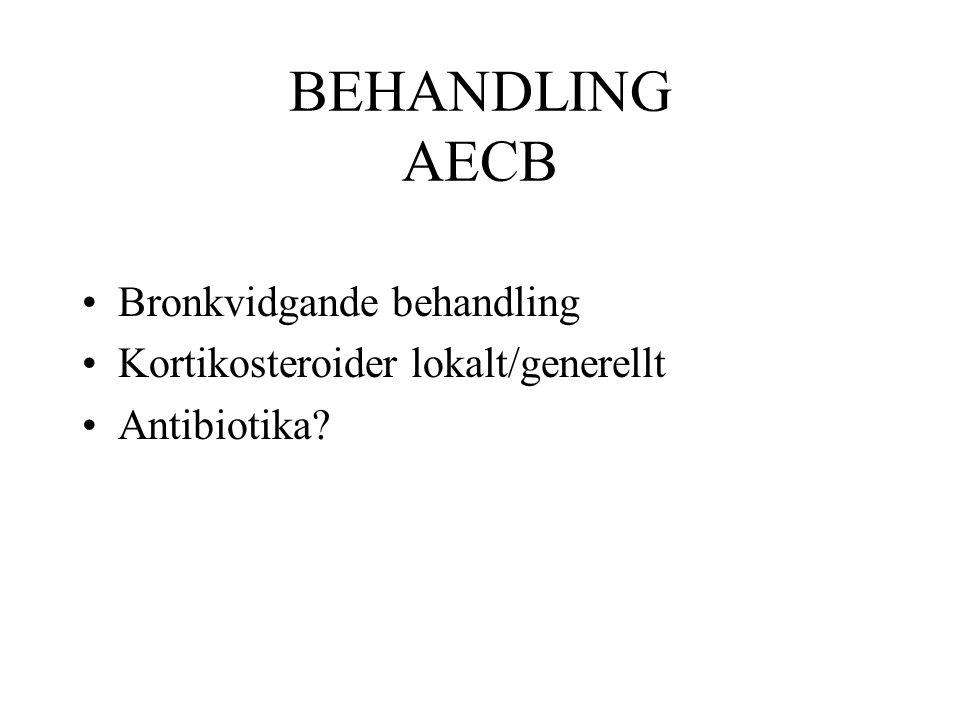 BEHANDLING AECB Bronkvidgande behandling Kortikosteroider lokalt/generellt Antibiotika?