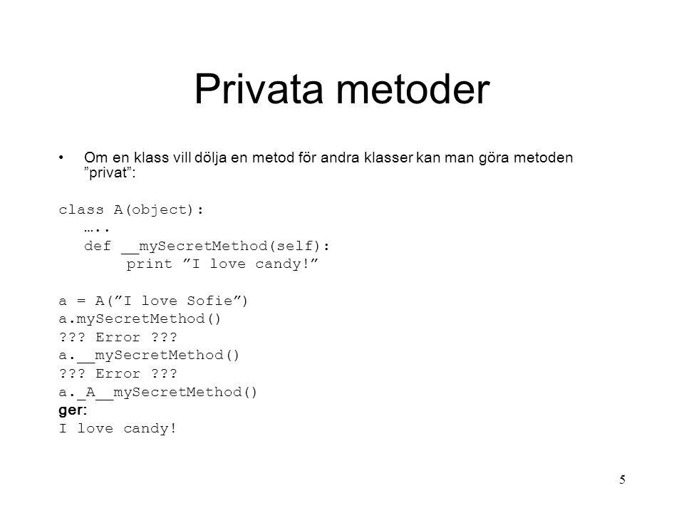 5 Privata metoder Om en klass vill dölja en metod för andra klasser kan man göra metoden privat : class A(object): …..
