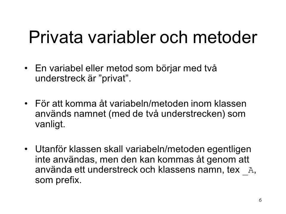 6 Privata variabler och metoder En variabel eller metod som börjar med två understreck är privat .