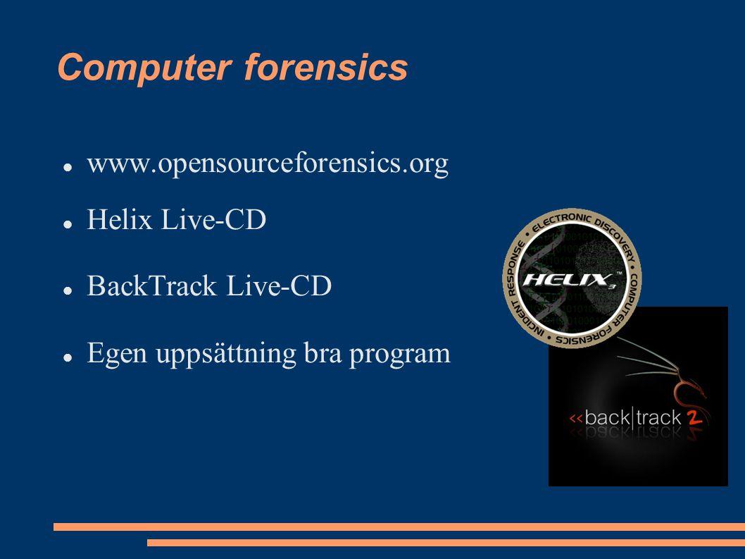 Computer forensics www.opensourceforensics.org Helix Live-CD BackTrack Live-CD Egen uppsättning bra program