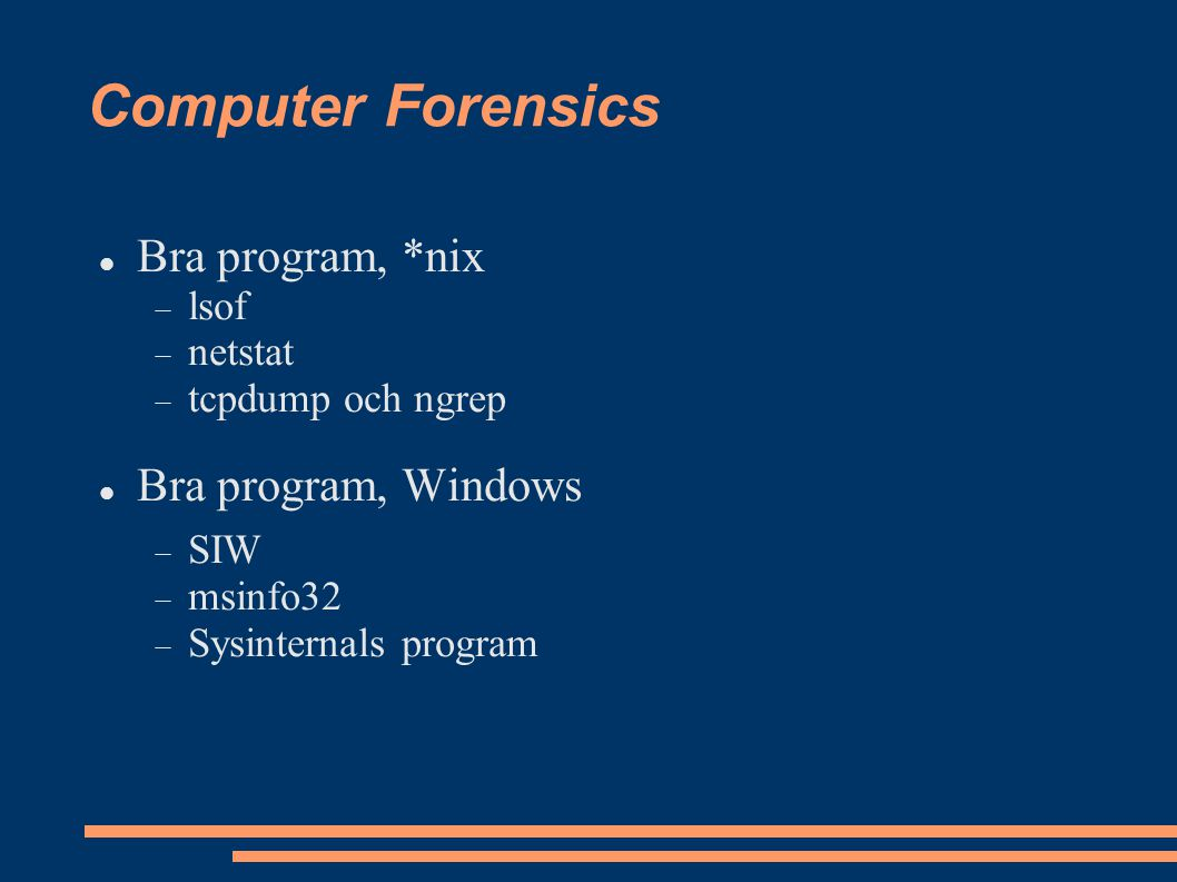 Computer Forensics Bra program, *nix  lsof  netstat  tcpdump och ngrep Bra program, Windows  SIW  msinfo32  Sysinternals program