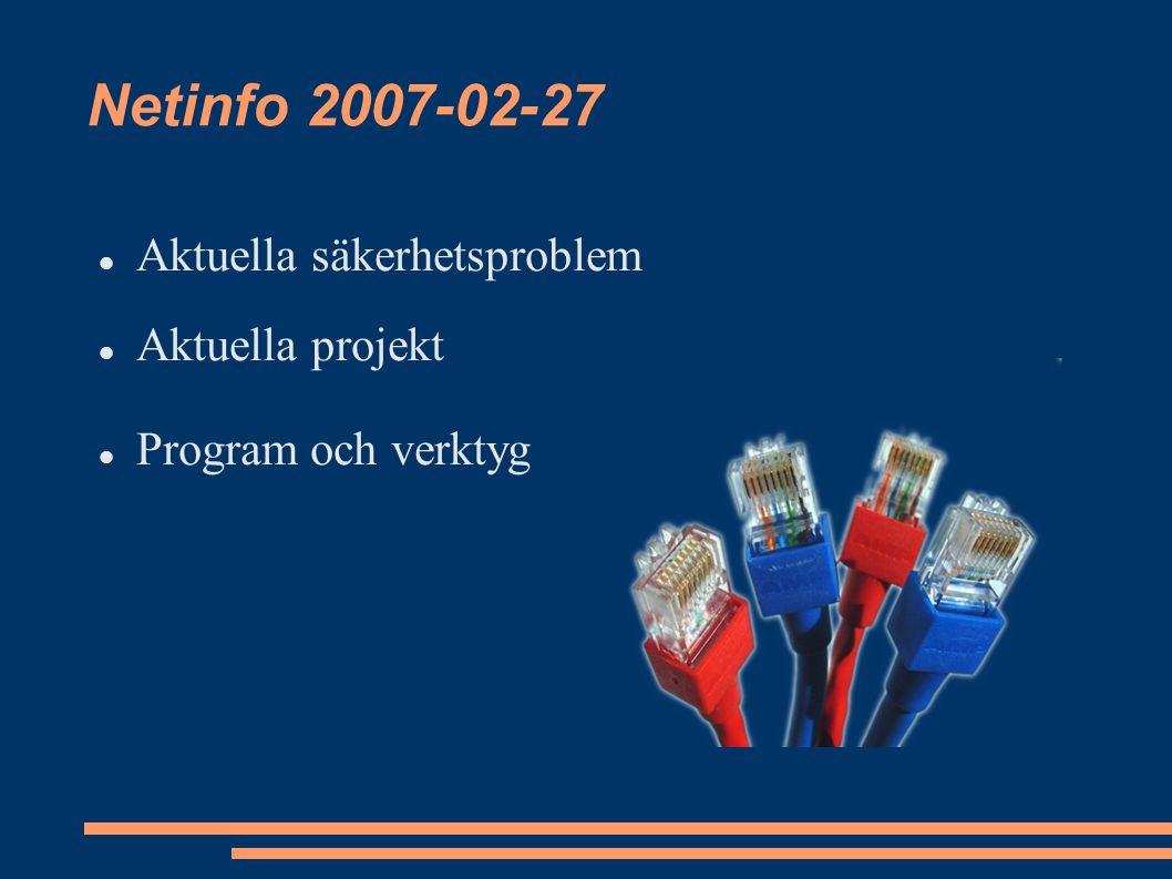 Netinfo 2007-02-27 Aktuella säkerhetsproblem Aktuella projekt Program och verktyg