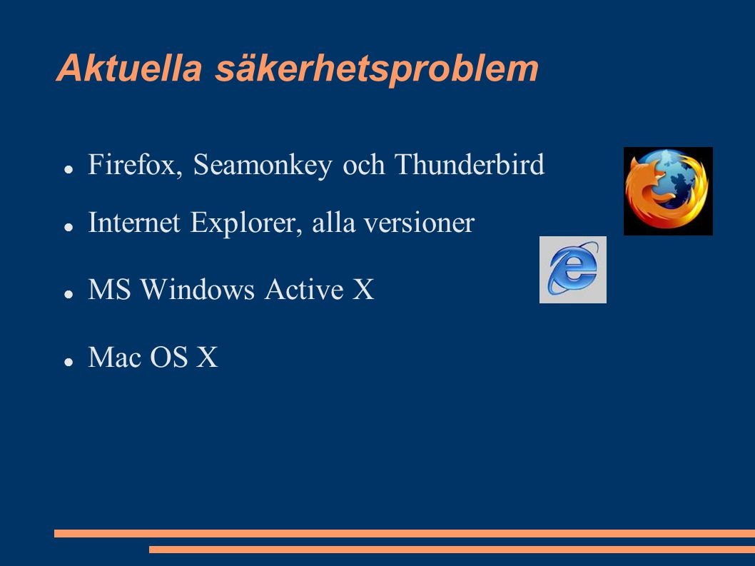 Aktuella säkerhetsproblem Firefox, Seamonkey och Thunderbird Internet Explorer, alla versioner MS Windows Active X Mac OS X