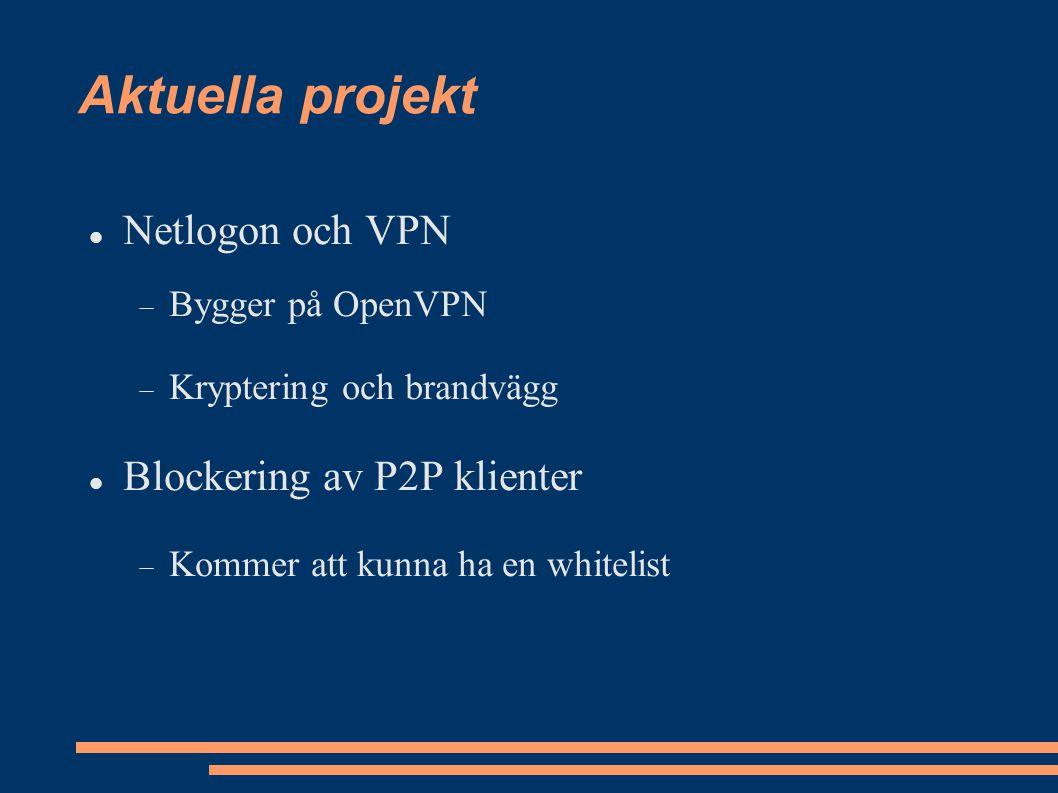 Aktuella projekt Netlogon och VPN  Bygger på OpenVPN  Kryptering och brandvägg Blockering av P2P klienter  Kommer att kunna ha en whitelist