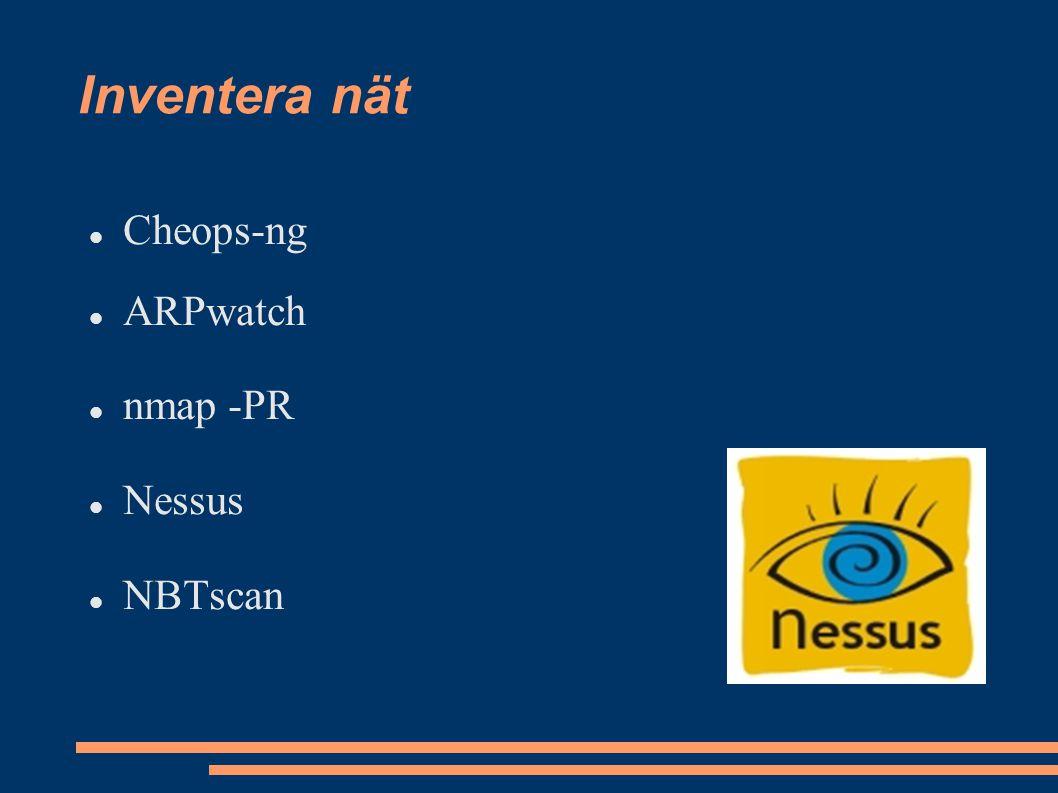 Inventera nät Cheops-ng ARPwatch nmap -PR Nessus NBTscan