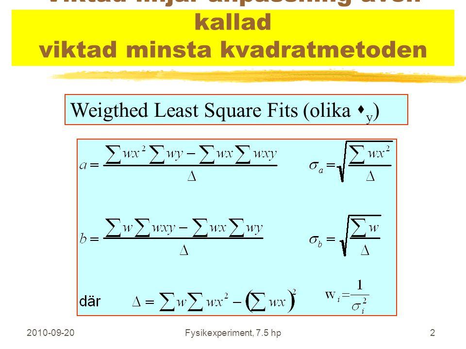 2010-09-20Fysikexperiment, 7.5 hp2 Viktad linjär anpassning även kallad viktad minsta kvadratmetoden Weigthed Least Square Fits (olika  y )