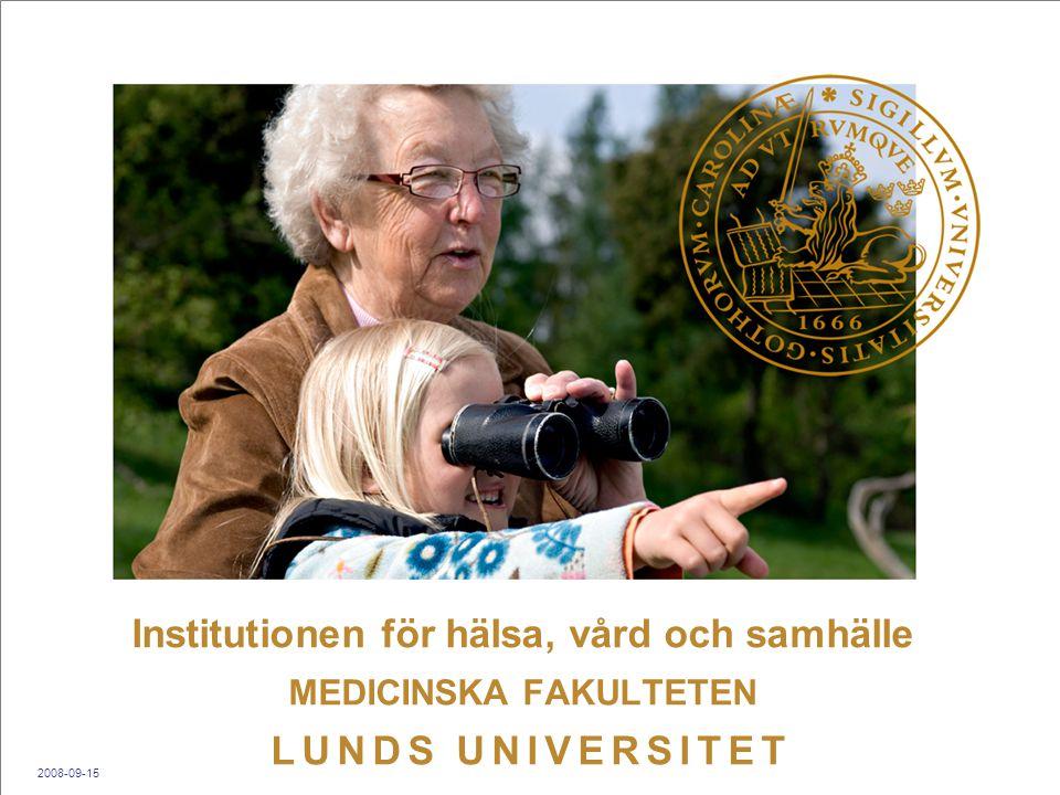 Institutionen för hälsa, vård och samhälle MEDICINSKA FAKULTETEN L U N D S U N I V E R S I T E T 2008-09-15