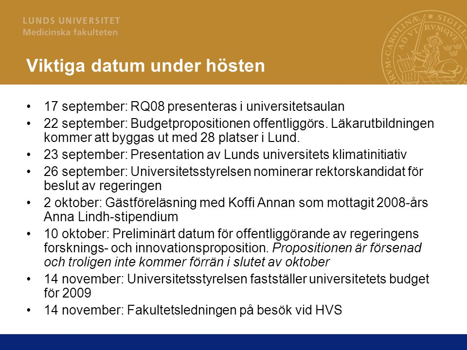 Viktiga datum under hösten 17 september: RQ08 presenteras i universitetsaulan 22 september: Budgetpropositionen offentliggörs.