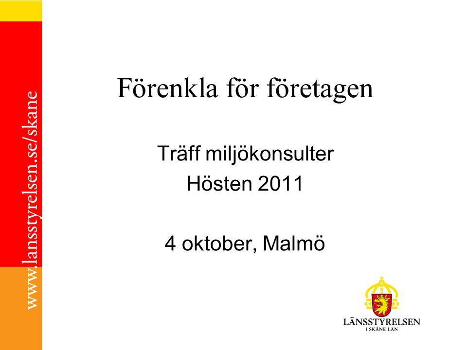 Förenkla för företagen Träff miljökonsulter Hösten 2011 4 oktober, Malmö
