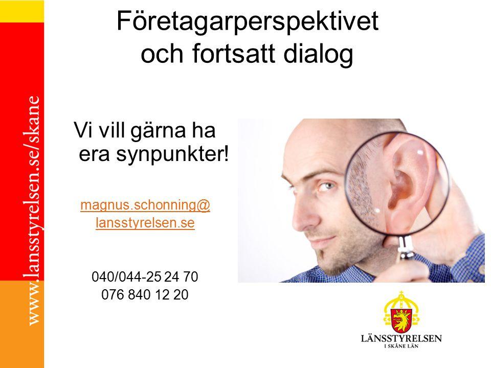 Företagarperspektivet och fortsatt dialog Vi vill gärna ha era synpunkter! magnus.schonning@ lansstyrelsen.se 040/044-25 24 70 076 840 12 20
