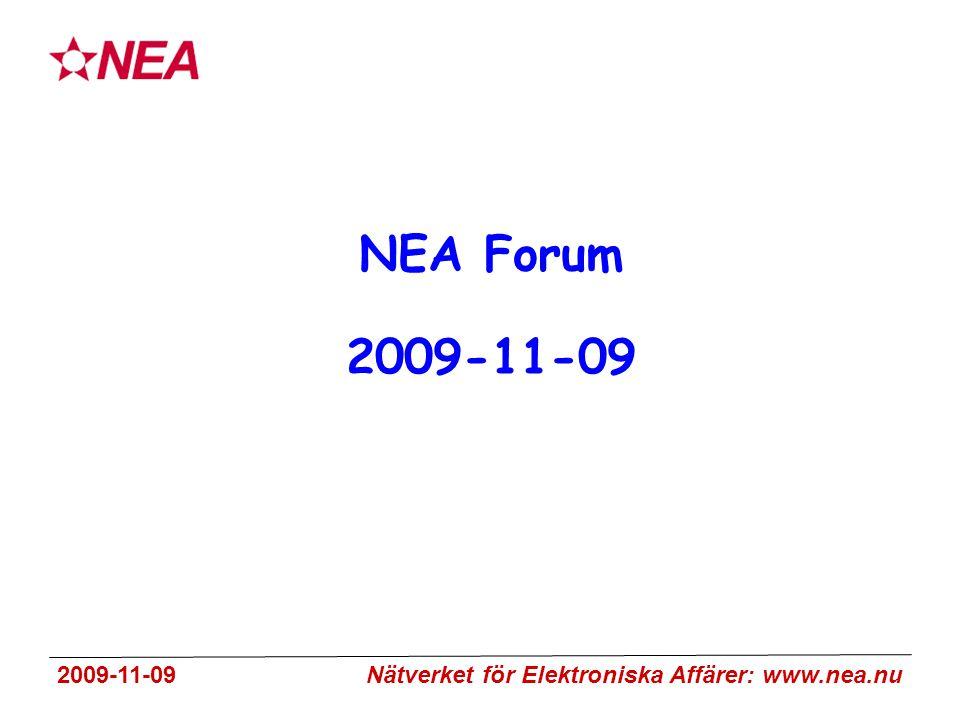 2009-11-09 Nätverket för Elektroniska Affärer: www.nea.nu NEA Forum 2009-11-09