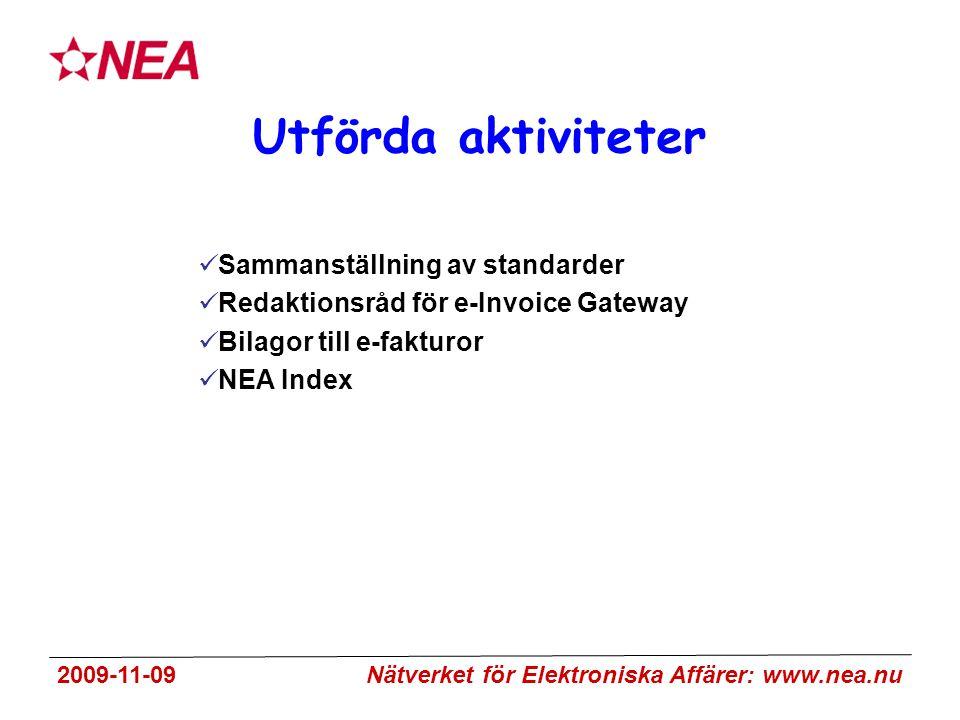 2009-11-09 Nätverket för Elektroniska Affärer: www.nea.nu Aktiviteter på gång Partsinformation Affärsnytta genom praktikfall Kartläggning av alternativ för utställare och mottagare att kopplas samman Synpunkter ytterligare områden?
