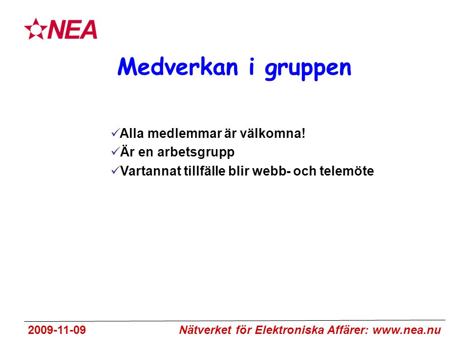2009-11-09 Nätverket för Elektroniska Affärer: www.nea.nu Medverkan i gruppen Alla medlemmar är välkomna.
