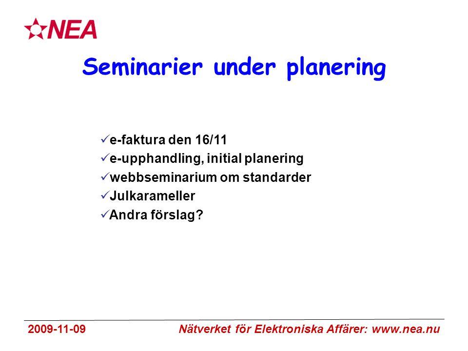 2009-11-09 Nätverket för Elektroniska Affärer: www.nea.nu Seminarier under planering e-faktura den 16/11 e-upphandling, initial planering webbseminarium om standarder Julkarameller Andra förslag